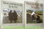 Nos Métiers de la Terre. 2 volumes. Tome I : Berger. Sourcier. Carrier. Taupier. Vigneron. Cristallier. Distillateur de gentiane. Tome II : Tourbier. ...