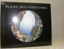 Places neuchâteloises. Photographies de Jean-Marc Breguet.. ALLANFRANCHINI, Patrice. - THOMANN, Charles.