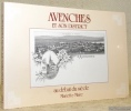 Avenches et son district au début du siècle. Préface de Philippe Pidoux.. MAIRE, Mariette.