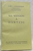 Ma mission à Dantzig. Meine Danziger Mission. Traduit de l'allemand par Louise Servicen et Blaise Briod.. BURCKHARDT, Carl. J.