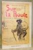 Sur la Route. Chansons et Monologues. Dessins de Borgex.. BRUANT, Arisitide.