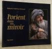 L'Orient dans un miroir. Présentation de Nadlim Oud-Dine Bammate.. MICHAUD, Sabrina. - MICHAUD, Roland.