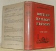 British Railway History. An outline front the Accession of Willima IV to the Nationalisation of Railways, 1830 - 1876. With an introduction by Roger ...