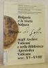 Bulgaria e la storia bulgara negli Archivi e nella Biblioteca Apostolica Vaticana, secc. XV - XVIII. In occasione del 300° anniversario ...