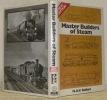 Master Builders of Steam.. BULLEID, H. A. V.