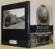 Bulleid. Man, Myth and Machines.. ROBERTSON, Kevin.