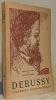Debussy. Documents iconographiques. Avec une préface et des notes par André Gauthier. Collection: Visages d'Hommes Célèbres..