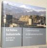 La Suisse industrielle du XVIIIe au XXIe siècle. Construction et déconstruction.. Bärtschi, Hans-Peter.
