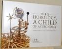 Horology, a Child of Astronomy. L'horlogerie, fille de l'astronomie..