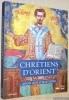 Chrétiens d'Orient. 2000 Ans d'histoire..