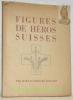 Figures de Héros Suisses. Dix bois d'Edouard Baillods.. BAILLODS, Edouard. - BAILLODS, Jules.