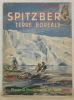 Spitzberg: terre boréale. L'expédition française au Spitzberg, 1952.. DESORBAY, Michel.