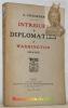 Intrigues & diplomaties à Washington (1914-1917).. Lechartier, G.