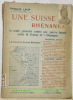 Une Suisse Rhénane? La seule garantie contre une guerre future entre la France et l'Allemagne. La nouvelle Suisse Rhénane.. LAUR, Francis.