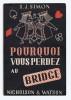 POURQUOI VOUS PERDEZ AU BRIDGE. SIMON S.J. Illustrations de J.-P. Jacques