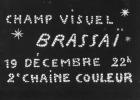 """Photo-carte pour annoncer le documentaire télévisé """"Champ visuel Brassaï - 19 décembre 22 h -  2e chaîne couleur"""" (10,5 x 15 cm). Avec la signature ..."""