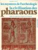 Les Mystères de L'archéologie : La Civilisation Des Pharaons - Réalité et Magie Dans l'Egypte de l'Antiquité . CANTU Gianni