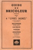 Guide Du Bricoleur : Recueil De 4 Livres Jaunes - Maçonnerie - Electricité - Peinture - Menuiserie . 623 Illustrations . BEAUSOLEIL Oscar