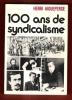 100 Ans De Syndicalisme , le Mouvement Syndical En France de La Première Internationale à 1970 . AIGUEPERSE Henri