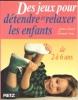 Des Jeux Pour Détendre et Relaxer Les Enfants De 2 à 6 Ans . CHAUVEL Denise , NORET Christiane