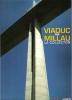 Viaduc de Millau : Le Collector . Complet De Son Plan Dépliant En Feuille Libre . Hors Série . LECHON René