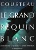 Le Grand Requin Blanc . COUSTEAU Jean-Michel , MOSE Richards