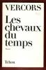 Les Chevaux Du Temps . VERCORS , Jean Bruller  Dit Vercors , Nom De Guerre Puis Littéraire
