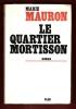 Le Quartier Mortisson . MAURON Marie