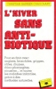 L'Hiver Sans Anti-Biotique : Pour En Finir Avec : Angines , Bronchites , Grippes , Otites , Rhumes , Rhino-Pharyngites , Sinusites et toutes les ...