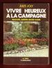 Vivre Heureux à La Campagne : Maison , Jardin , Basse-cour . JOLY Jules