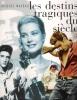 Les Destins Tragiques Du Siècle : Jaurès , Moulin , Gandhi , Cerdan , Camus , Kennedy , Luther King , Grace de Monaco , Coluche , Lady Di , Tabarly , ...
