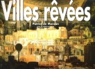 Villes Rêvées. MONCAN Patrice De