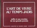L'Art de Vivre Au Temps Jadis : Mille et Une Recettes De Nos Grands-Parents. Collectif