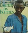 L'Aventure Des Hommes . BRANDT Henry