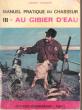 Manuel Pratique Du Chasseur Tome III : Au Gibier D'eau . PARENT Henry