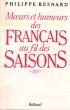 Moeurs et Humeurs Des Français Au Fil Des Saisons . BESNARD Philippe