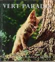 Vert Paradis , Faune et Flore En 300 Images . MONTMOLLIN Eric De , Georgette EPINEY