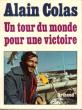 Un Tour Du Monde Pour Une Victoire. COLAS Alain