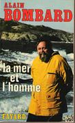 La Mer et l'Homme . BOMBARD Alain