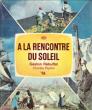 A La Rencontre Du Soleil . Collectif Dont Gaston REBUFFAT