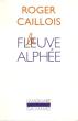 Le Fleuve Alphée . CAILLOIS Roger