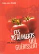 Ces 20 Aliments Qui Guérissent , santé , beauté , Cuisine . PICARD Marie-Amélie