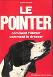 Le Pointer : Comment L'élever , comment Le Dresser . CRAVERI Eugène