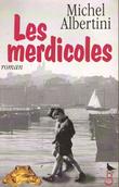 Les Merdicoles Suivis D'un Petit Lexique à L'usage Des Non-Marseillais . ALBERTINI Michel