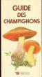 Guide Des Champignons. Collectif