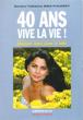 40 Ans Vive La Vie ! Comment Rester Jeune et Belle . BINA-POLINSKY Fabienne , Dr.