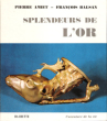 Splendeurs de L'or . AMET Pierre  , François BALSAN