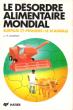 Le Désordre Alimentaire Mondial , Surplus et Pénuries : Le Scandale . CHARVET Jean-Paul