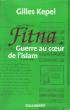 Fitna , Guerre Au Coeur de L'islam . KEPEL Gilles