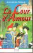 La Cour D'amour : Des Messagères D'amour Au temps des Croisades . Texte Intégral . THIBAUX Jean-Michel